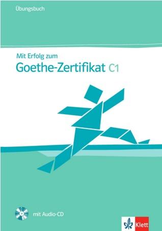 Mit Erfolg zum Goethe-Zertifikat C1: Übungsbuch