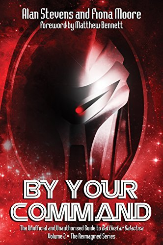 By Your Command Vol 2: The Unofficial and Unauthorised Guide to Battlestar Galactica Reimagined Series