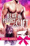 Bear My Perfect Gift (Christmas Bear Shifter Romance, #3)