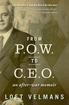 From P.O.W. to C.E.O.: An After-War Memoir