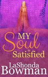My Soul Is Satisfied by LaShonda Bowman
