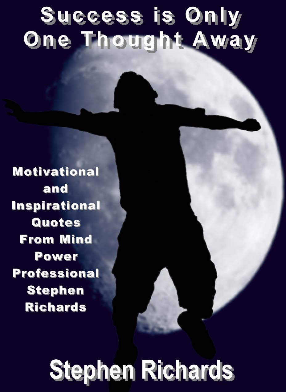 Success is Only One Thought Away: Motivational and Inspirational Quotes from Mind Power Professional Stephen Richards