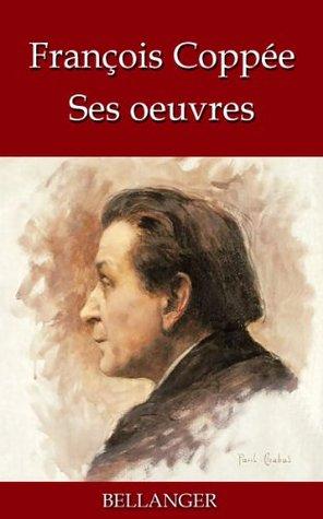 François Coppée ; ses oeuvres - 31 titres