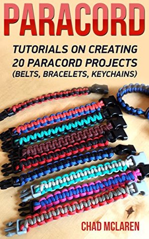 Paracord: Tutorials On Creating 20 Paracord Projects (Belts, Bracelets, Keychains):