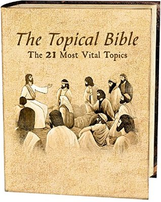The Topical Bible: The 21 most vital topics in the bible