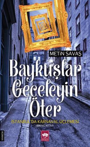 Baykuşlar Geceleyin Öter (İstanbul'da Karnaval Üçlemesi, #1)