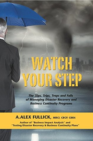 Watch Your Step: The Slips, Trips, Traps and Falls of Managing Disaster Recovery and Business Continuity Programs