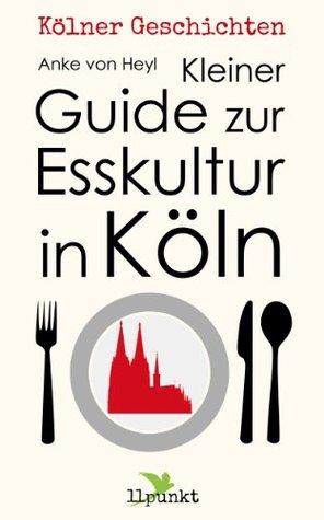 Kleiner Guide zur Esskultur in Köln (Kölner Geschichten 1)