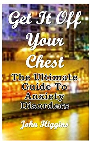 get-it-off-your-chest-the-ultimate-guide-to-anxiety-disorders
