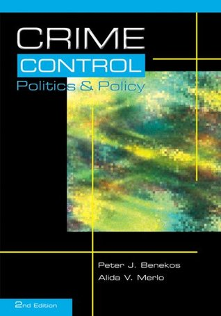 Crime Control, Politics and Policy: What's Wrong with the Criminal Justice System: Ideology, Politics and the Media)
