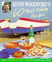 Kevin Woodford's 60 Best Holiday Recipes: Recreate your favourite dishes (from Ready Steady Cook's popular chef)