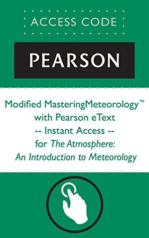 Modified MasteringMeteorologyTM with Pearson eText -- Instant Access -- for The Atmosphere: An Introduction to Meteorology