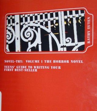 Novel-try: Volume 1 The Horror Novel Teens' Guide to Writing Your First Best-Seller (Novel-try: Teens' Guide to Writing Your First Best-Seller)