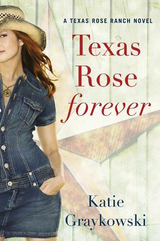 Texas Rose Forever (Texas Rose Ranch, #1)