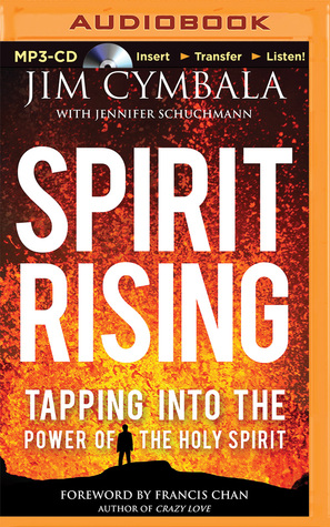 Spirit Rising Tapping Into The Power Of The Holy Spirit By Jim Cymbala