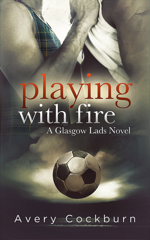 Playing with Fire (Glasgow Lads, #3)