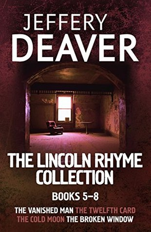 The Lincoln Rhyme Collection 5-8: The Vanished Man, The Twelfth Card, The Cold Moon, The Broken Window