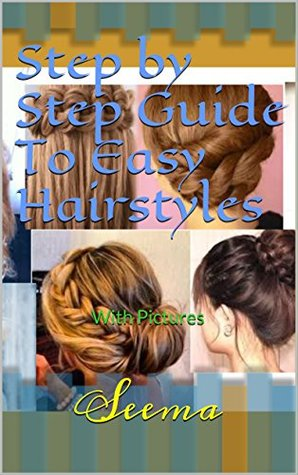 Step By Step Guide To Easy Hairstyles With Pictures By Seema