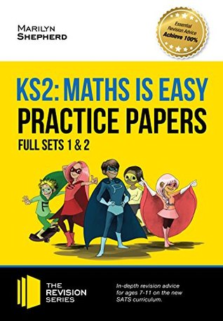 KS2 Maths is Easy: Practice Papers - Full Sets of KS2 Maths sample papers and the full marking criteria - Achieve 100% (Revision Series)