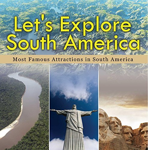 Let's Explore South America (Most Famous Attractions in South America): South America Travel Guide (Children's Explore the World Books)