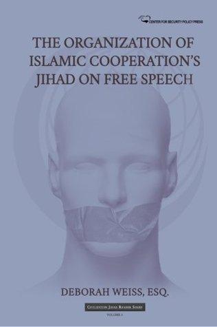 The Organization of Islamic Cooperation's Jihad on Free Speech (Civilization Jihad Reader Series) (Volume 3)