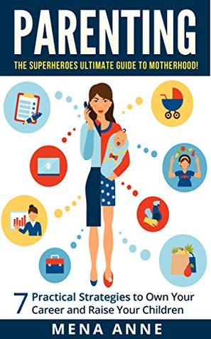 Practical Strategies For Parenting >> Parenting The Superheroes Ultimate Guide To Motherhood 7 Practical