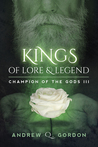 Kings of Lore and Legend (Champion of the Gods, #3)