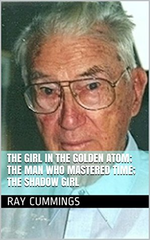 The Girl in the Golden Atom; The Man Who Mastered Time; The Shadow Girl