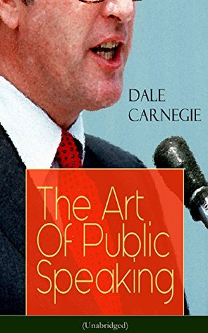 The Art Of Public Speaking (Unabridged): Acquiring Confidence Before An Audience & Methods in Achieving Efficiency and Speech Fluency From the Greatest Motivational Speaker of 20th Century