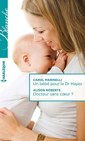 Un bébé pour le Dr Hayes / Docteur sans coeur ?