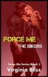 Force Me: The Bikers: A Forced Seduction/BDSM Novelette
