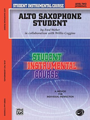 Student Instrumental Course - Alto Saxophone Student, Level II: A Method for Individual Instruction