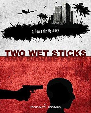 Two Wet Sticks (Dr. Dan Trix Mysteries Book 6)