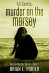All Saints: Murder on the Mersey (Mersey Murder Mysteries, #2)