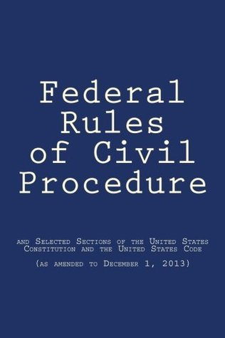 Federal Rules of Civil Procedure: and Selected Sections of the United States Constitution and the United States Code