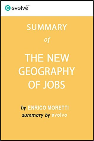 The New Geography of Jobs: Summary of the Key Ideas - Original Book by Enrico Moretti