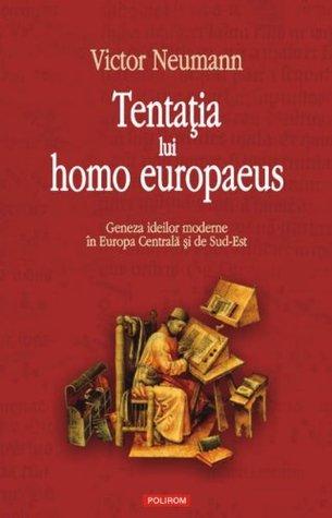 tentaia-lui-homo-europaeus-geneza-spiritului-modern-n-europa-central-i-de-sud-est