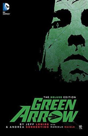 Green Arrow By Jeff Lemire & Andrea Sorrentino Deluxe Edition por Jeff Lemire, Andrea Sorrentino