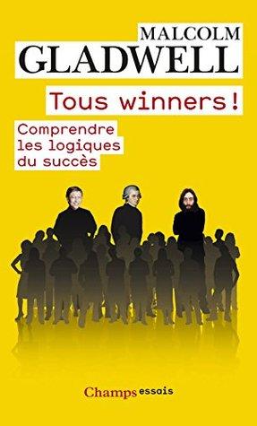 Tous winners!: Comprendre les logiques du succès