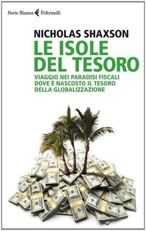 Le isole del tesoro: Viaggio nei paradisi fiscali dove è nascosto il tesoro della globalizzazione