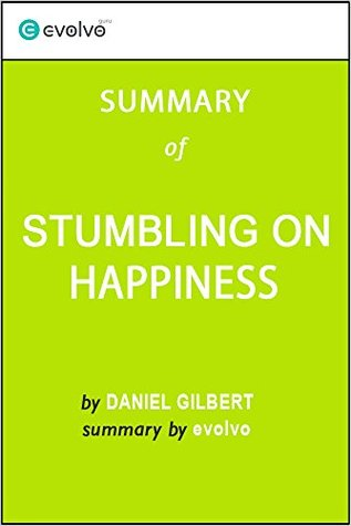 Stumbling on Happiness: Summary of the Key Ideas - Original Book by Daniel Gilbert