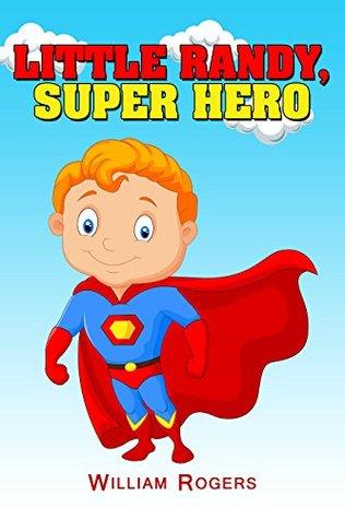 Books For Kids: Little Randy, Super Hero: Fun Stories, Children's Books, Free Stories, Kids Adventures, Kids Fantasy Books, Kids Mystery Books, Series ... 6-8, 9-12 (Books For Kids Group Books)