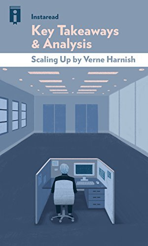 Key Takeaways & Analysis of Scaling Up: How a Few Companies Make It...And Why the Rest Don't by Verne Harnish