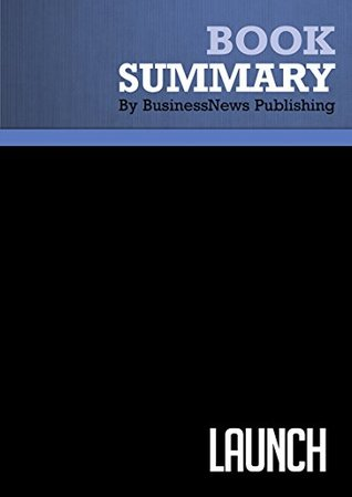 Summary : Launch - Jeff Walker: An Internet Millionaire's Secret Formula to Sell Almost Anything Online, Build a Business You Love, and Live the Life of Your Dreams