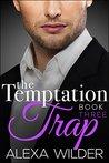 The Temptation Trap, Book 3 by Alexa Wilder