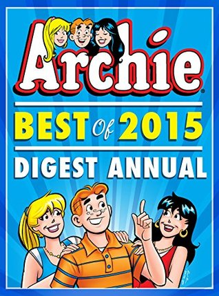 Archie: Best of 2015 Digest Annual (Archie Comics Graphic Novels)