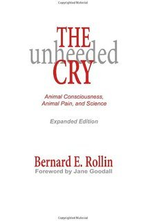 the-unheeded-cry-animal-consciousness-animal-pain-and-science