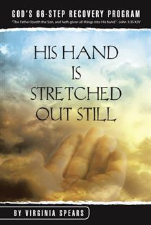 His Hand Is Stretched Out Still: God's 66-Step Recovery Program