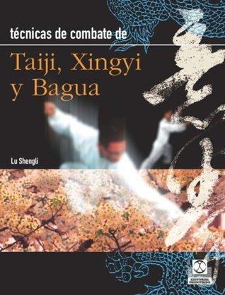 Técnicas de combate: Taiji, Xingyi y Bagua (Artes Marciales nº 8)