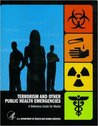 Terrorism and Other Public Health Emergencies: A Reference Guide for Media